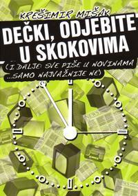 Dečki, odjebite u skokovima : i dalje: sve piše u novinama --- samo najvažnije ne  by  Krešimir Mišak