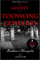The Ghosts Of Toowong Cemetery: Brisbanes Necropolis (Ghost Trails Series Haunted Site, #1)  by  Jack Sim