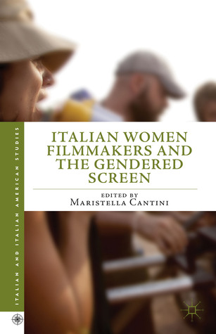 Italian Women Filmmakers and the Gendered Screen  by  Maristella Cantini