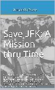 Save JFK: A Mission Thru Time  by  Armando Pazos