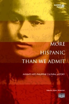 More Hispanic Than We Admit: Insights Into Philippine Cultural History Isaac Donoso