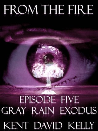 Gray Rain Exodus (From the Fire, #5)  by  Kent David Kelly