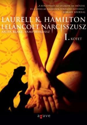 Leláncolt Nárcisszusz I-II. (Anita Blake, Vampire Hunter, #10) Laurell K. Hamilton