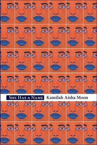 She Has a Name  by  Kamilah Aisha Moon