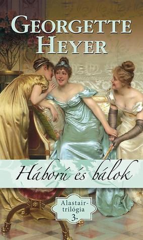 Háború és bálok (Alistair, #4)  by  Georgette Heyer