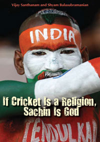If Cricket Is A Religion, Sachin Is God  by  Vijay Santhanam