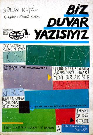 Biz Duvar Yazısıyız  by  Gülay Kutal
