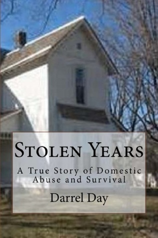 Stolen Years {A True Story of Domestic Abuse and Survival}  by  Darrel Day
