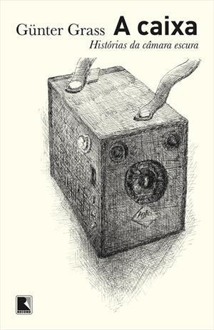 A Caixa: Histórias da Câmara Escura Günter Grass