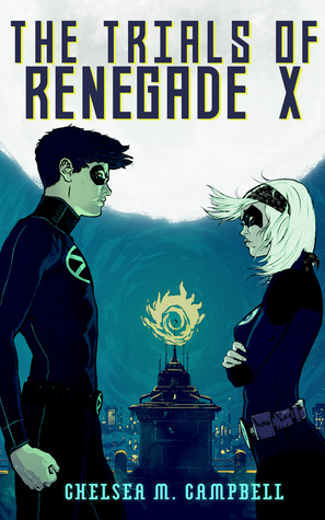 The Trials of Renegade X (Renegade X, #2) Chelsea M. Campbell