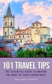 101 Travel Tips The Essential Guide To Making The Most  by  Tristan Higbee