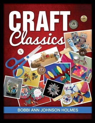 Craft Classics  by  Bobbi Ann Johnson Holmes