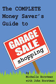The Complete Money Savers Guide to Garage Sale Shopping Michelle Horstman