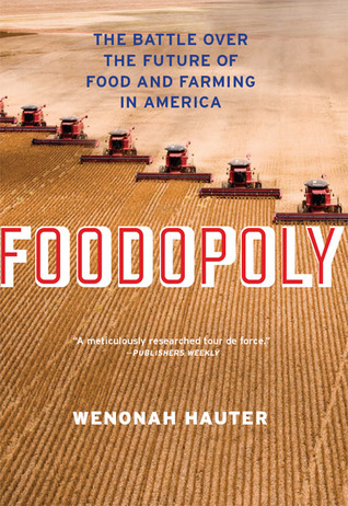 Foodopoly: The Battle Over the Future of Food and Farming in America  by  Wenonah Hauter
