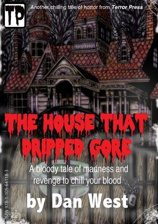 The House That Dripped Gore  by  Dan West