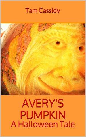 Averys Pumpkin: A Halloween Tale  by  Tam Cassidy