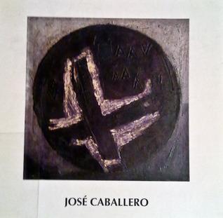 José Caballero : círculos y sueños : [exposición] / [comisario, Mariano Navarro] Caballero, José