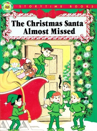 The Christmas Santa Almost Missed (Storytime Christmas Books) Cathy East Dubowski