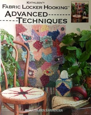 Kathleens Fabric Locker Hooking: Advanced Techniques  by  Kathleen Carpenter