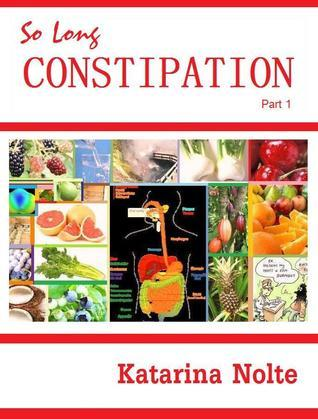 So Long Constipation, Part 1  by  Katarina Nolte
