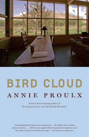 Bird Cloud: A Memoir of Place Annie Proulx