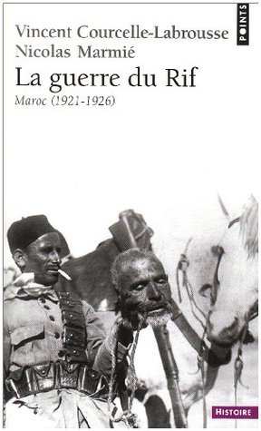 La guerre du rif : (Maroc 1921-1926) Vincent Courcelle-Labrousse