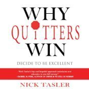 Why Quitters Win: Decide to Be Excellent  by  Nick Tasler