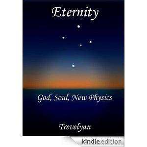 Eternity: God, Soul, New Physics Trevelyan