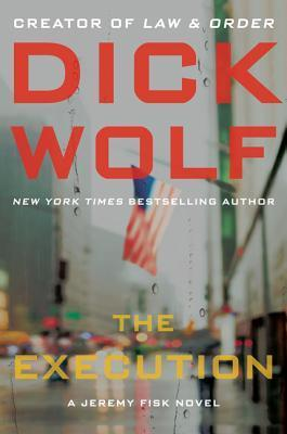 The Execution (Jeremy Fisk, #2) Dick Wolf