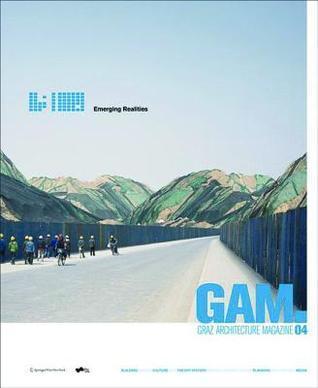 Gam 04. Emerging Realities: Graz Architektur Magazin / Graz Architecture Magazine Technische Universitat Graz Fakultat Fur Architektur