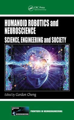 Humanoid Robotics and Neuroscience: Science, Engineering and Society  by  Gordon Cheng