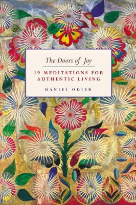 The Doors of Joy: 19 Meditations for Authentic Living  by  Daniel Odier