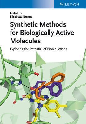 Synthetic Methods for Biologically Active Molecules: Exploring the Potential of Bioreductions  by  Elisabetta Brenna