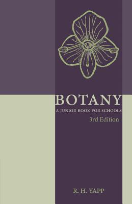Botany: A Junior Book for Schools  by  R H Yapp