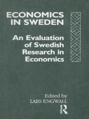 Economics in Sweden: An Evaluation of Swedish Research in Economics  by  Lars Engwall