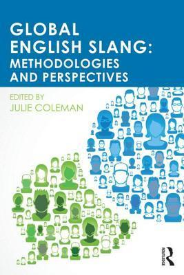 Global English Slang: Methodologies and Perspectives  by  Julie Coleman
