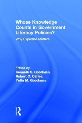 Whose Knowledge Counts in Government Literacy Policies?: Why Expertise Matters Kenneth M Goodman