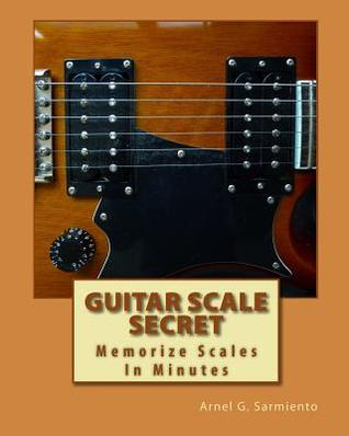Guitar Scale Secret: Memorize Scales in Minutes  by  Arnel G. Sarmiento