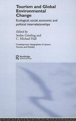 Tourism and Global Environmental Change: Ecological, Economic, Social and Political Interrelationships Stefan Gössling