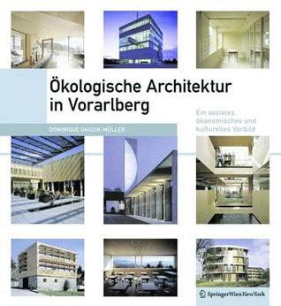 Okologische Architektur in Vorarlberg: Ein Soziales, Okonomisches Und Kulturelles Modell  by  Dominique Gauzin-Muller