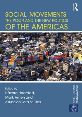Social Movements, the Poor and the New Politics of the Americas  by  Havard Haarstad