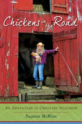 Chickens in the Road: An Adventure in Ordinary Splendor  by  Suzanne McMinn
