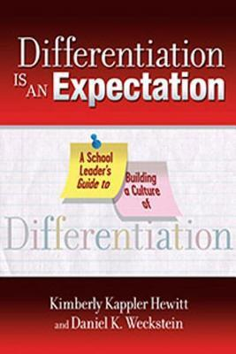 Differentiation Is an Expectation: A School Leaders Guide to Building a Culture of Differentiation Kimberly Kappler Hewitt