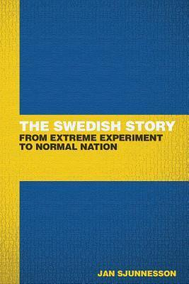 The Swedish Story: From Extreme Experiment to Normal Nation Jan Sjunnesson