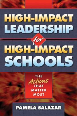 High-Impact Leadership for High-Impact Schools: The Actions That Matter Most Pamela S. Salazar