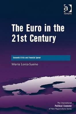 The Euro in the 21st Century: Economic Crisis and Financial Uproar Maria Lorca-Susino