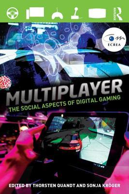 Multiplayer: The Social Aspects of Digital Gaming Thorsten Quandt