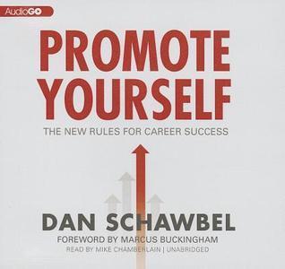 Promote Yourself: The New Art of Getting Ahead Dan Schawbel