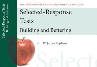 Selected-Response Tests: Building and Bettering W. James Popham