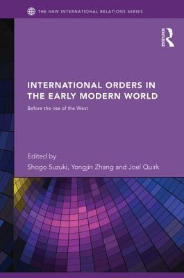 International Orders in the Early Modern World: Before the Rise of the West  by  Joel Quirk